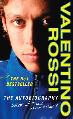 What If I Had Never Tried It: The Autobiography - Rossi, Valentino