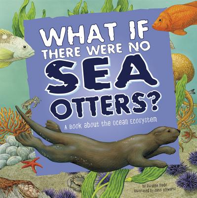 What If There Were No Sea Otters?: A Book about the Ocean Ecosystem - Slade, Suzanne