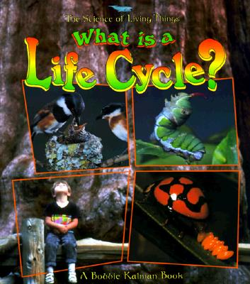 What Is a Life Cycle? - Kalman, Bobbie, and Langille, Jacqueline
