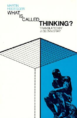 What Is Called Thinking? - Heidegger, Martin, and Wieck, Fred D (Translated by), and Gray, J Glenn (Translated by)