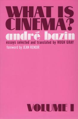 What Is Cinema?: Vol. I - Bazin, Andre, and Gray, Hugh (Translated by)