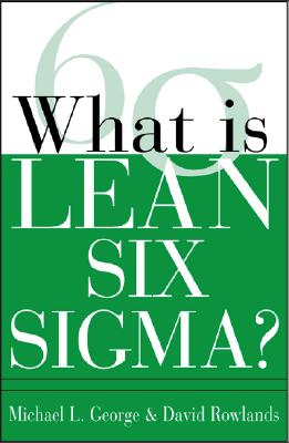 What Is Lean Six SIGMA - George, Michael L, and Rowlands, David T, and Kastle, Bill