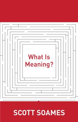 What Is Meaning? - Soames, Scott