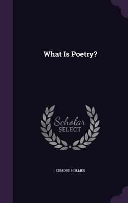 What Is Poetry? - Holmes, Edmond