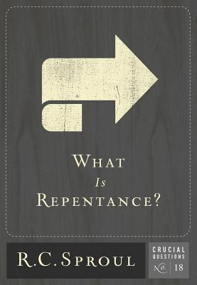 What Is Repentance? - Sproul, R C