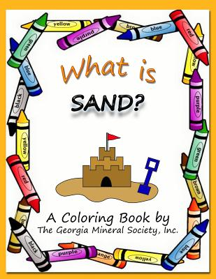 What Is Sand?: A Coloring Book by the Georgia Mineral Society, Inc. - Carter, Lori