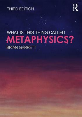 What is this thing called Metaphysics? - Garrett, Brian