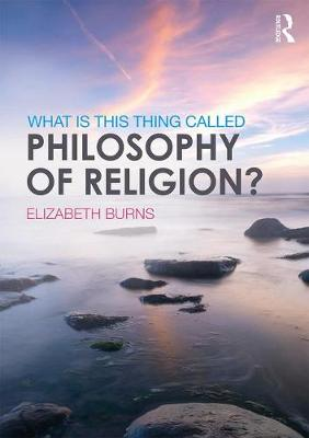 What is this thing called Philosophy of Religion? - Burns, Elizabeth