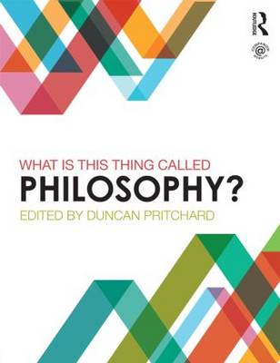 What is this thing called Philosophy? - Pritchard, Duncan (Editor)