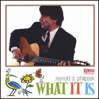 What It Is - Reynold D. Philipsek
