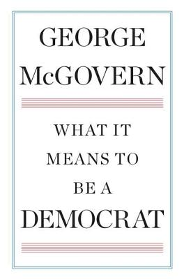 What It Means to Be a Democrat - McGovern, George