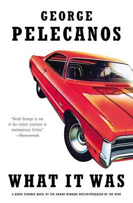 What It Was - Pelecanos, George