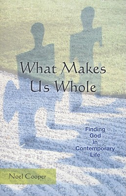 What Makes Us Whole: Finding God in Contemporary Life - Cooper, Noel