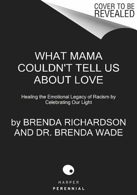 What Mama Couldn't Tell Us about Love: Healing the Emotional Legacy of Racism by Celebrating Our Light - Richardson, Brenda Lane