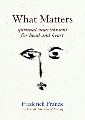 What Matters: Spiritual Nourishment for Head and Heart - Franck, Frederick
