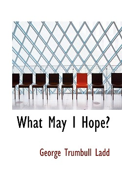 What May I Hope? - Ladd, George Trumbull