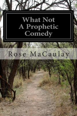 What Not a Prophetic Comedy - Macaulay, Rose