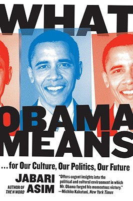 What Obama Means: For Our Culture, Our Politics, Our Future - Asim, Jabari