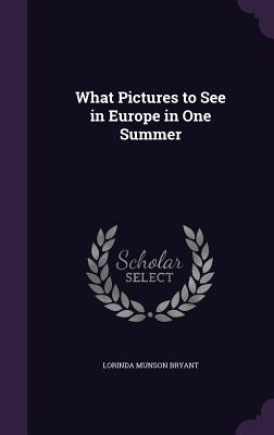 What Pictures to See in Europe in One Summer - Bryant, Lorinda Munson