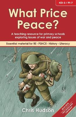 What Price Peace?: A Teaching Resource for Primary Schools Exploring Issues of War and Peace - Hudson, Chris