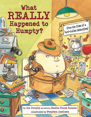 What Really Happened to Humpty?: From the Files of a Hard-Boiled Detective -
