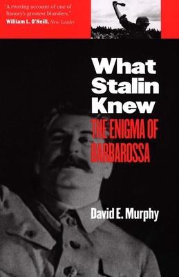 What Stalin Knew: The Enigma of Barbarossa - Murphy, David E, Mr.
