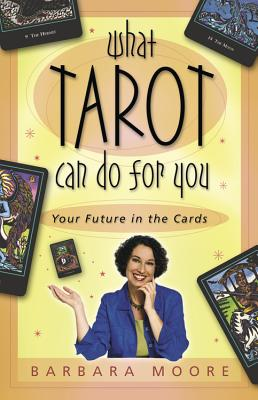 What Tarot Can Do for You: Your Future in the Cards - Moore, Barbara, and Moore, Patrick