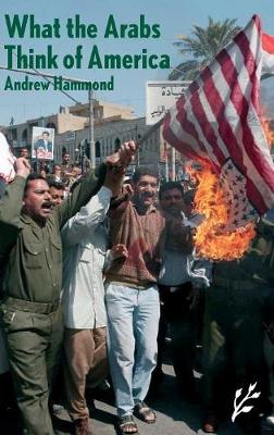What the Arabs Think of America - Hammond, Andrew