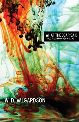 What the Bear Said: Skald Tales from New Iceland - Valgardson, W D