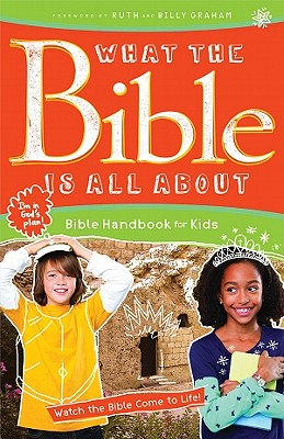 What the Bible Is All about: Bible Handbook for Kids - Blankenbaker, Frances, and Mears, Henrietta C (Original Author), and Graham, Billy (Foreword by)