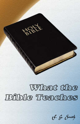 What the Bible Teaches - Smith, F G