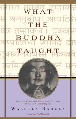 What the Buddha Taught: Revised and Expanded Edition with Texts from Suttas and Dhammapada - Rahula, Walpola, and Demieville, Paul (Foreword by)