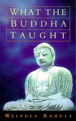 What the Buddha Taught - Rahula, Walpola, and Demieville, Paul (Foreword by)