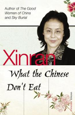 What the Chinese Don't Eat: The Collected Guardian Columns - Xue, Xinran, and Xinran, Xinran
