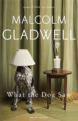 What the Dog Saw: and Other Adventures - Gladwell, Malcolm