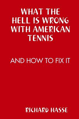 What the Hell Is Wrong with American Tennis - Hasse, Richard
