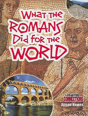 What the Romans Did for the World - Hawes, Alison