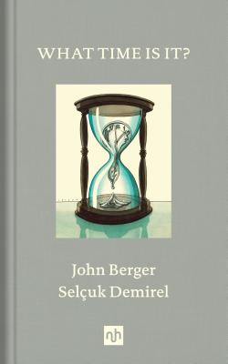 What Time Is It? - Berger, John, and Nadotti, Maria (Introduction by)