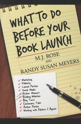 What to Do Before Your Book Launch, Volume 1: For Traditionally Published Books - Rose, M J, and Meyers, Randy Susan