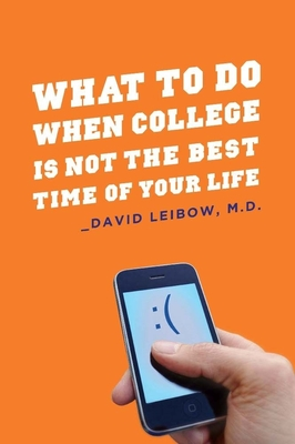 What to Do When College Is Not the Best Time of Your Life - Leibow, David
