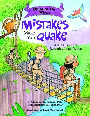 What to Do When Mistakes Make You Quake: A Kid's Guide to Accepting Imperfection - Freeland, Claire A. B., and Toner, Jacqueline B.