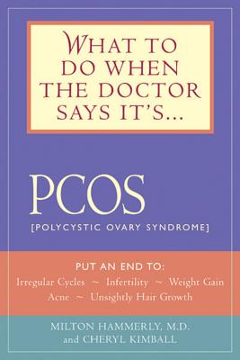 What to Do When the Doctor Says It's PCOS - Hammerly, Milton, M.D., and Kimball, Cheryl