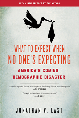 What to Expect When No One's Expecting: America's Coming Demographic Disaster - Last, Jonathan V