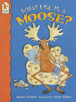 What Use Is A Moose ? - Waddell, Martin