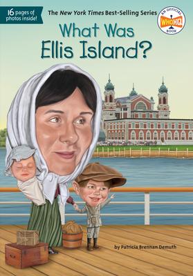 What Was Ellis Island? - Demuth, Patricia Brennan, and Who Hq