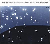 What Was Said - Tord Gustavsen/Simin Tander/Jarle Vespestad