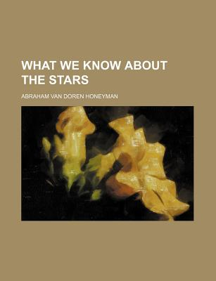 What We Know about the Stars - Honeyman, Abraham Van Doren