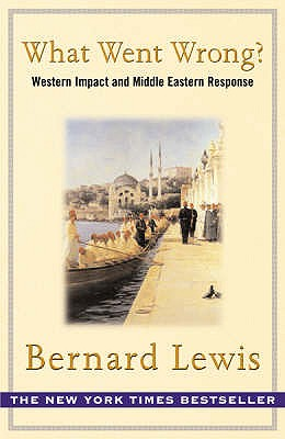 What Went Wrong?: The Clash Between Islam and Modernity in the Middle East - Lewis, Bernard