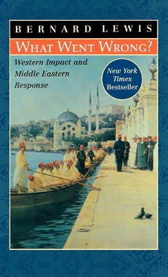 What Went Wrong?: Western Impact and Middle Eastern Response - Lewis, Bernard W