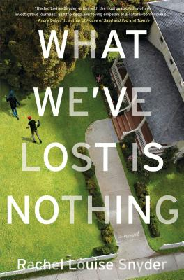 What We've Lost Is Nothing - Snyder, Rachel Louise